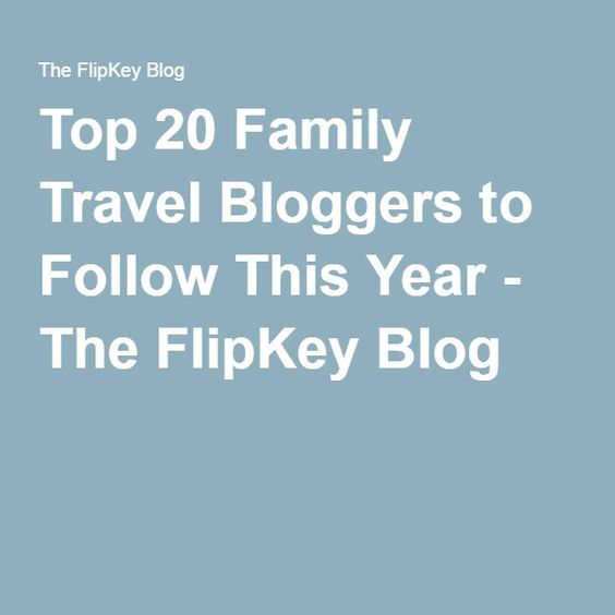 Top 20 Family Travel Bloggers to Follow This Year - The FlipKey Blog