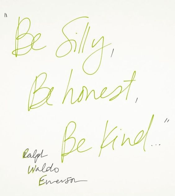 """""""Be silly, be honest, be kind"""""""