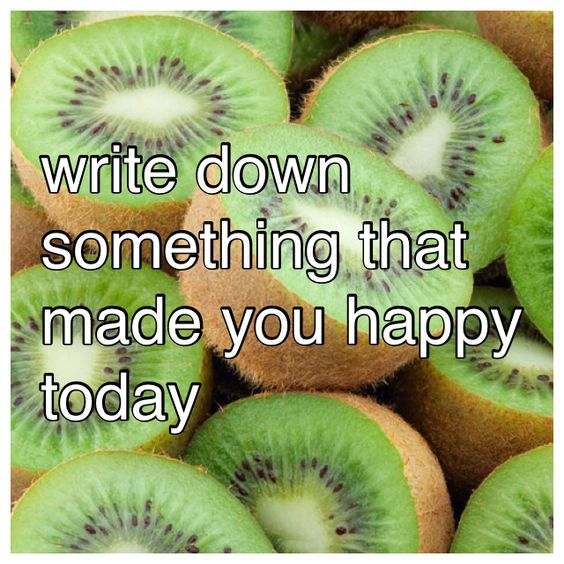 Write down something that made you happy today