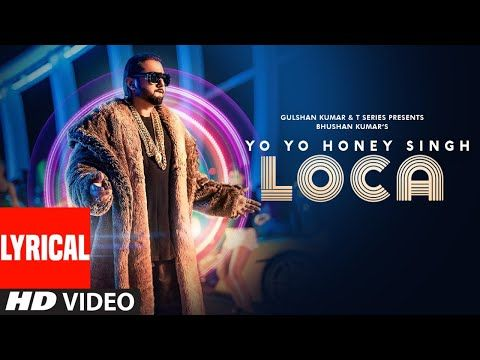Loca Lyrical Yo Yo Honey Singh Bhushan Kumar New Song 2020 T Series Youtube In 2020