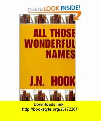 All Those Wonderful Names (9780759202962) J. N. Hook , ISBN-10: 0759202966  , ISBN-13: 978-0759202962 ,  , tutorials , pdf , ebook , torrent , downloads , rapidshare , filesonic , hotfile , megaupload , fileserve