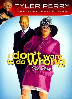 Tyler Perry's I Don't Want to Do Wrong - The Play (DVD) I LOVE the Tyler Perry plays