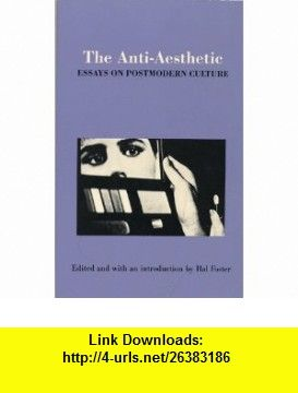 hal foster ed. 1983. the anti-aesthetic. essays on postmodern culture