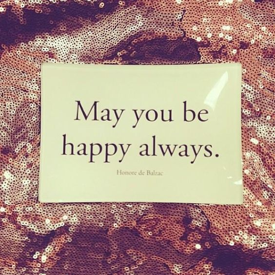 May you be happy always.: