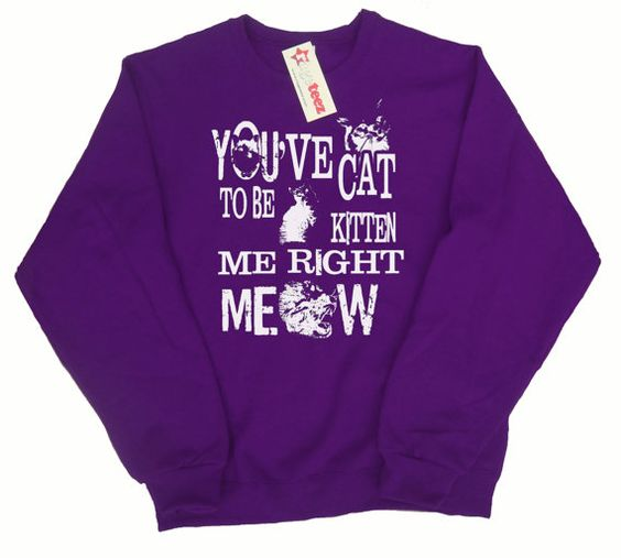 You've Cat to Be Kitten Me Right Meow Crewneck Sweater by rageteez, $15.99