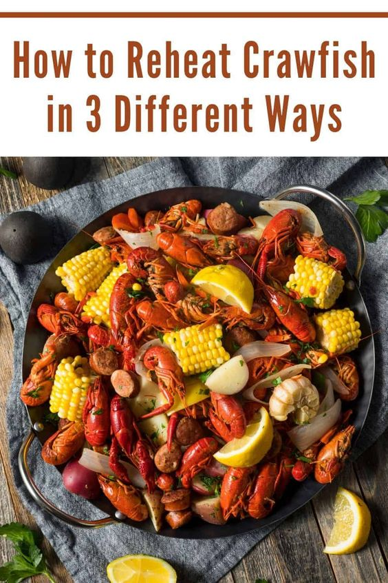 How To Reheat Crawfish In 3 Different Ways Recipe Yummy Side Dish Side Dish Recipes Crawfish