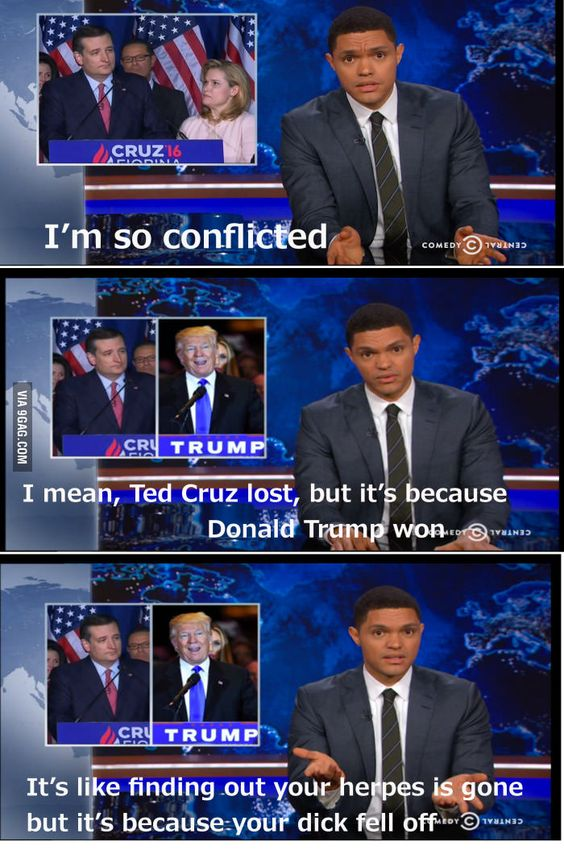The Daily Show's Trevor Noah thoughts about Ted Cruz dropping out of the race - 9GAG