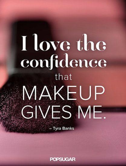 """I lobe the confidence that makeup gives me..."" Tyra Banks"