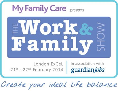 The Work & Family Show 21st - 22nd February 2014 - ExCel London |