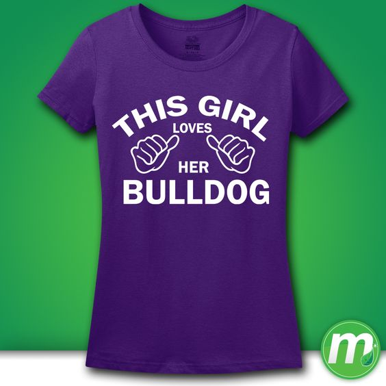 """""""This Girl Loves Her Bulldog"""" T- Shirt - perfect t-shirt for the proud owner or lover of a precious Bulldog!"""