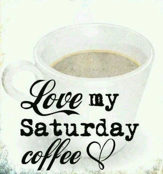 50 Inspirational Saturday Morning Quotes For An Awesome Day Saturday Morning Coffee Saturday Morning Quotes Saturday Coffee