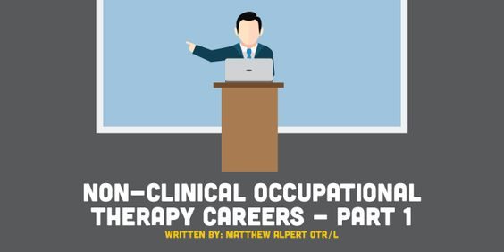 Discover some of the non clinical occupational therapy jobs - occupational therapist job description