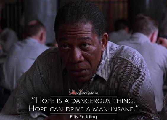 Hope is dangerous