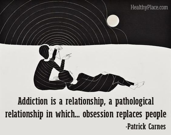 """Addiction quote: """"Addiction is a relationship, a ..."""