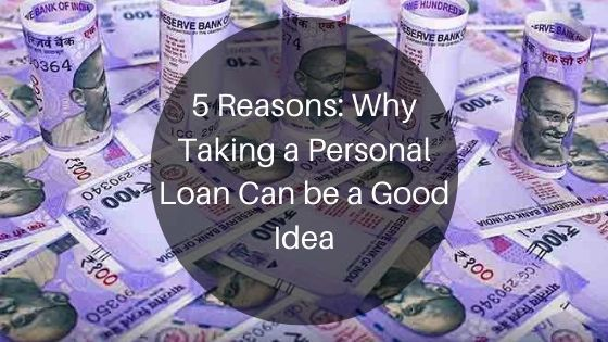 5 Reasons Why Taking A Personal Loan Can Be A Good Idea Shruti K Over Blog Com Personal Loans Personal Loans Online Loan
