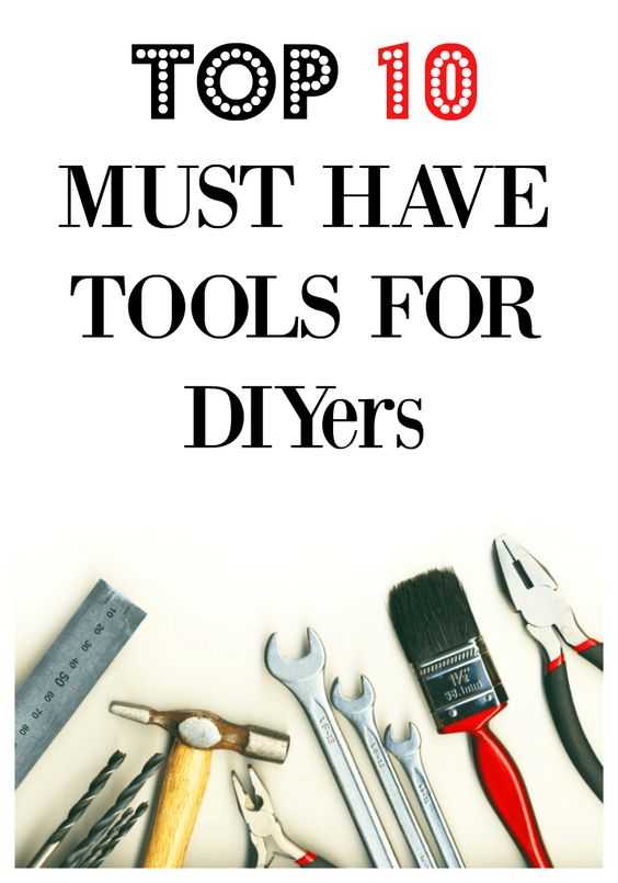 My take on the top 10 tool must haves for DIYers.