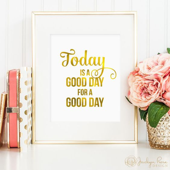 Today is a good day for a good day, faux gold foil, inspirational art, printable wall art, bedroom decor, office art, motivational art: