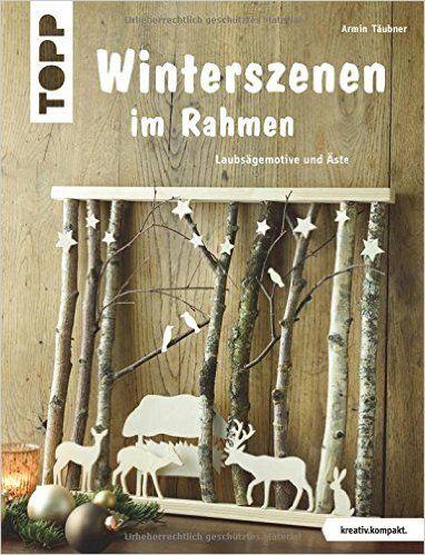 Winterszenen im Rahmen kreativ.kompakt. : Laubsägemotive und Äste: Amazon.de: Armin Täubner: Bücher