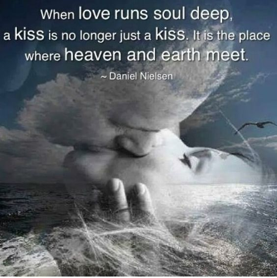 When love runs soul deep, a kiss is no longer just a kiss. It is where heaven and earth meet. ~Daniel Nielsen www.twinflames-soulmates.com