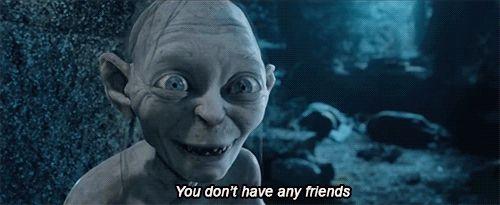Gollum is very blunt.