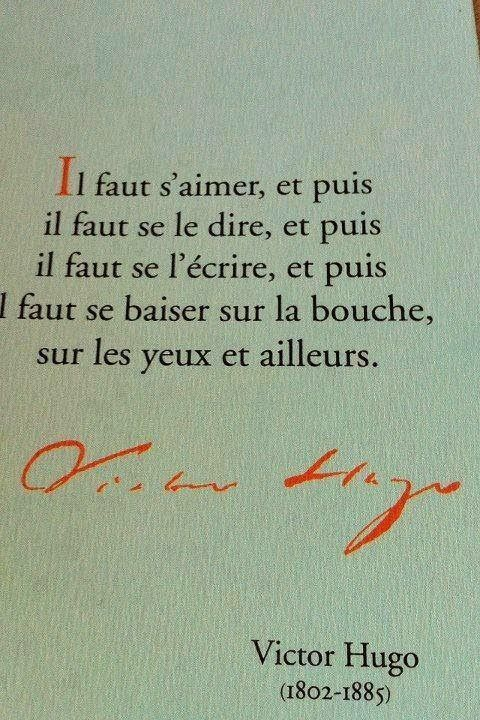we must love, and tell, and then write each other about it, then we must kiss each other's mouth, and eyes, and elsewhere. - victor hugo: