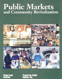 """Public Markets & Community Revitalization"" by PPS is a guidebook that covers all aspects of the market development process for markets large and small, from the planning process to budgets and marketing strategies."