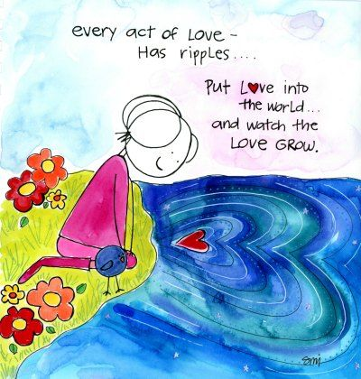 every act of love has ripples...put love into the world and watch the love grow. quote by Stephanie Ignazio 30 days of love by Hello beautiful soul.