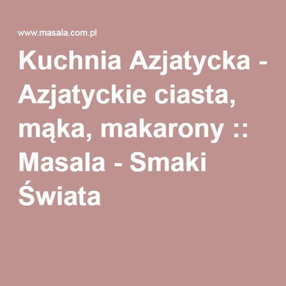 www.masala.com  /  Kuchnia Azjatycka - Azjatyckie ciasta, mąka, makarony :: Masala - Smaki Świata