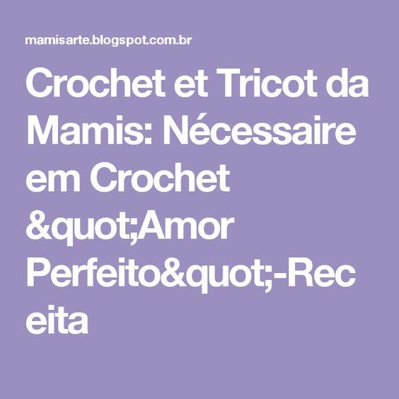 """Crochet et Tricot da Mamis: Nécessaire em Crochet  """"Amor Perfeito""""-Receita"""