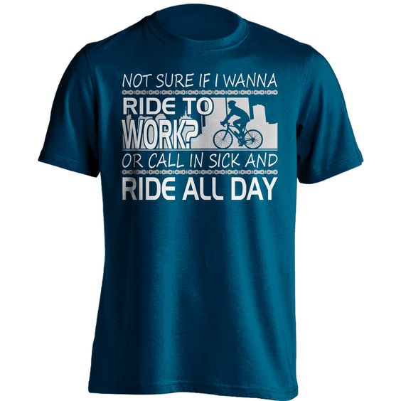 """Not Sure If I Wanna Ride To Work?..."" Cycling T-Shirt"