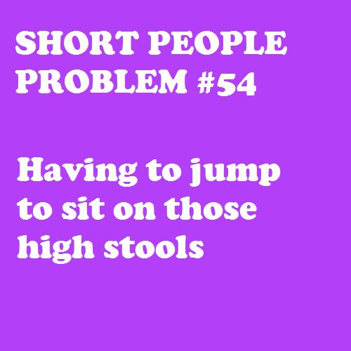 or having to climb up on them? yep, that's me.