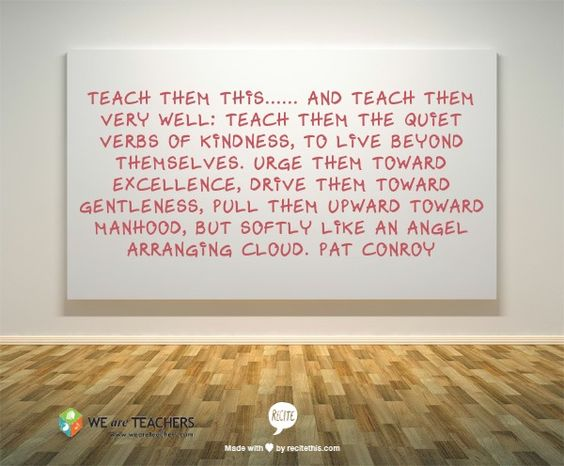 Teach them the quiet verbs of kindness