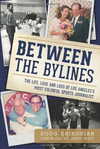 Between the Bylines: The Life, Love and Loss of Los Angeles's Most Colorful Sports Journalist (Sports History) by Doug Krikorian. $14.48. Series - Sports History. Publisher: The History Press (February 22, 2013). Author: Doug Krikorian. Publication: February 22, 2013