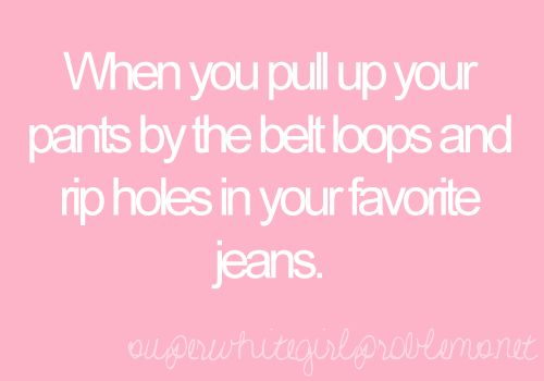 saddest thing ever but pulling the belt loops is the easiest way to get into skinnies :(