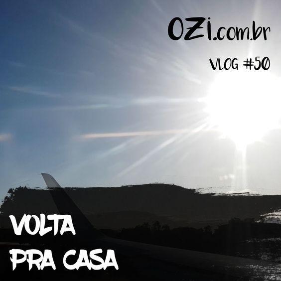 Volta Pra Casa - OZI Vlog #050.