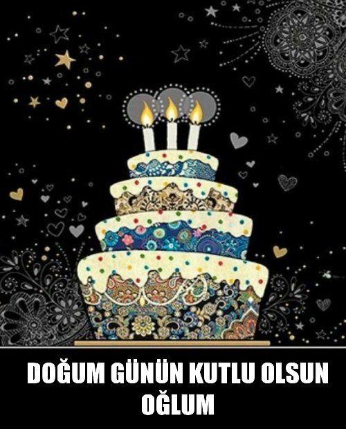 Ogluma Dogum Gunu Sozleri Birthday Blessings Happy Birthday Cakes Happy Birthday Art