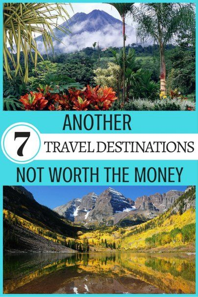 Another 7 Travel Destinations Not Worth the Money