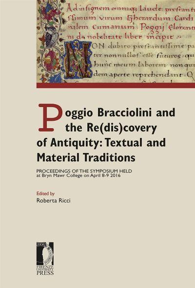 Firenze University Press - Università degli Studi di Firenze - Poggio Bracciolini and the Re(dis)covery of Antiquity: Textual and Material Traditions