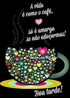 A vida é como café, só é amarga se não adoçarmos!
