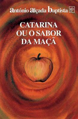 | catarina ou o sabor da maçã, antónio alçada baptista: