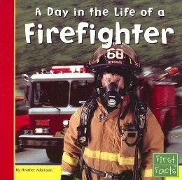 Informational Texts: A Day in the Life of a Firefighter (First Facts: Community Helpers at Work): Heather Adamson: 9780736846738: Amazon.com: Books
