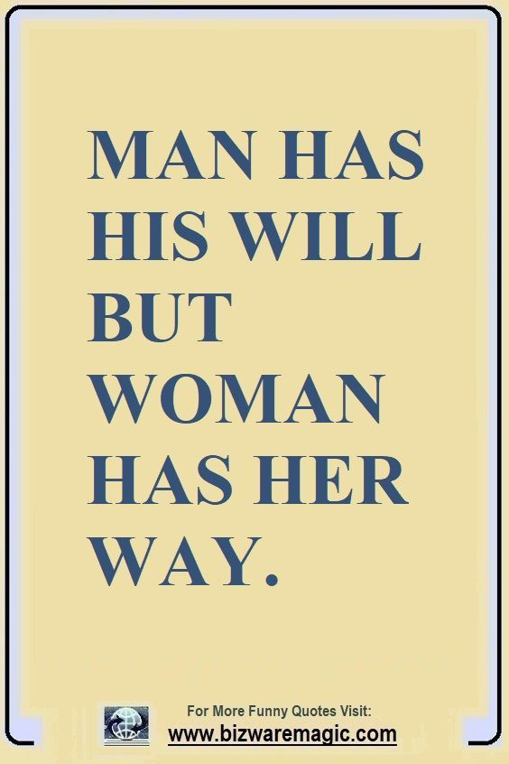 Man Has His Will But Woman Has Her Way Click The Pin For More Funny Quotes Share The Cheer Please Re Pin Funn Curiosity Quotes Funny Quotes Witty Quotes