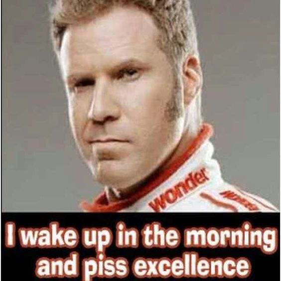 Ricky bobby i piss excellence opinion