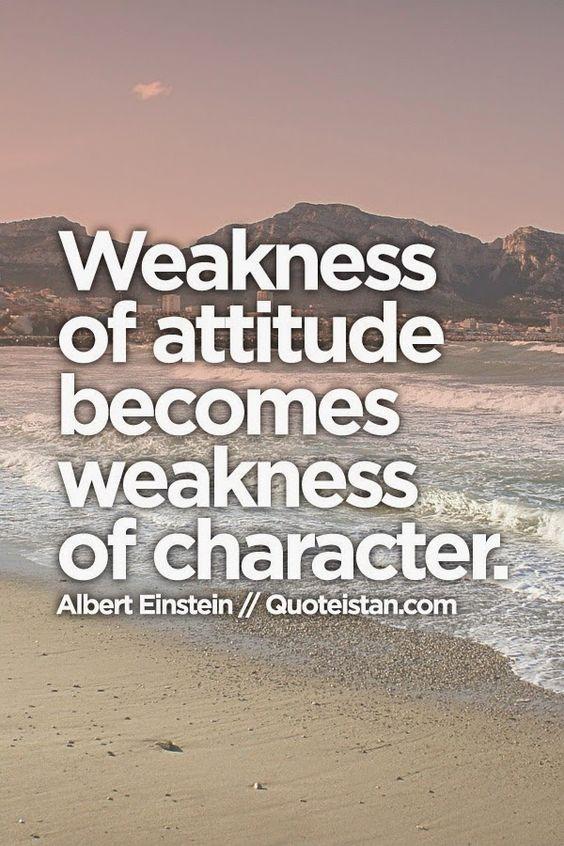 Weakness of attitude becomes weakness of character. Albert Einstein quote