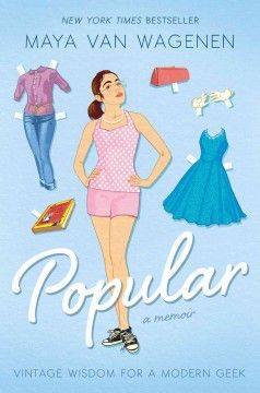 """Popular : Vintage wisdom for a modern geek. A touchingly honest, candidly hysterical memoir from breakout teen author Maya Van Wagenen Stuck at the bottom of the social ladder at """"pretty much the lowest level of people at school who aren't paid to be here,"""" Maya Van Wagenen decided to begin a unique social experiment: spend the school year following a 1950s popularity guide, written by former teen model Betty Cornell."""