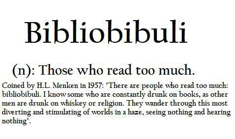 "Bibliobibuli - Reading too much: Is that even possible? The literal meaning of the word is more likely: ""book drunk""!"