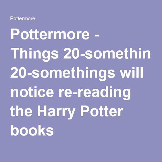 Pottermore - Things 20-somethings will notice re-reading the Harry Potter books