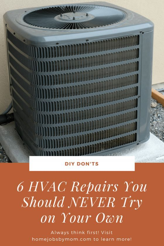 6 Hvac Repairs You Shouldn T Try On Your Own Hvac Repair Hvac