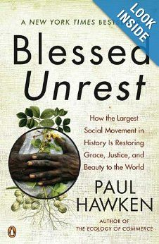 Blessed Unrest: How the Largest Social Movement in History Is Restoring Grace, Justice, and Beauty to the World By (Presidio Faculty member) Paul Hawken #education #sustainable #books