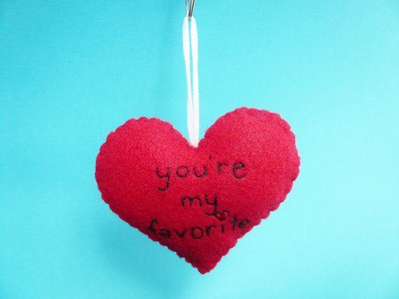 You're my favorite Heart Ornament    Inside joke between Jason and I